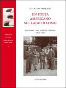 Libro Un poeta americano sul lago di Como. Erza Pound, Carlo Peroni e il «Broletto» (1937-1938) Maurizio Pasquero
