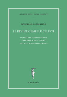 Le divine gemelle celesti. Sacertà del fuoco centrale e semantica dell'aurora nella religione indoeuropea - Marcello De Martino - copertina