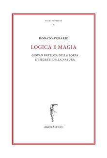 Logica e magia. Giovan Battista Della Porta e i segreti della natura - Donato Verardi - copertina