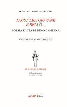 Faust era giovane e bello... Poesia e vita di Dino Campana. Sceneggiatura e controcanto - Isabella Tedesco Vergano - copertina