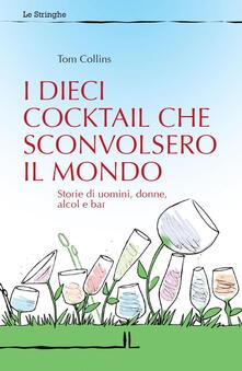 Lpgcsostenible.es I dieci cocktail che sconvolsero il mondo. Storie di uomini, donne, alcol e bar Image