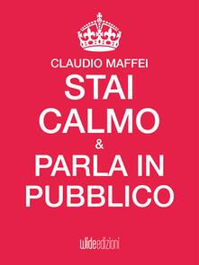 Stai calmo e parla in pubblico - Claudio Maffei - ebook