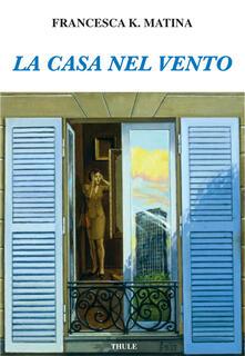 La casa nel vento - Francesca K. Matina - copertina