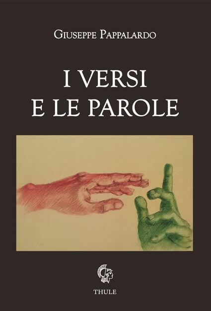 "Giuseppe Pappalardo, ""I versi e le parole"" (Ed. Thule) - di Francesca Luzzio"