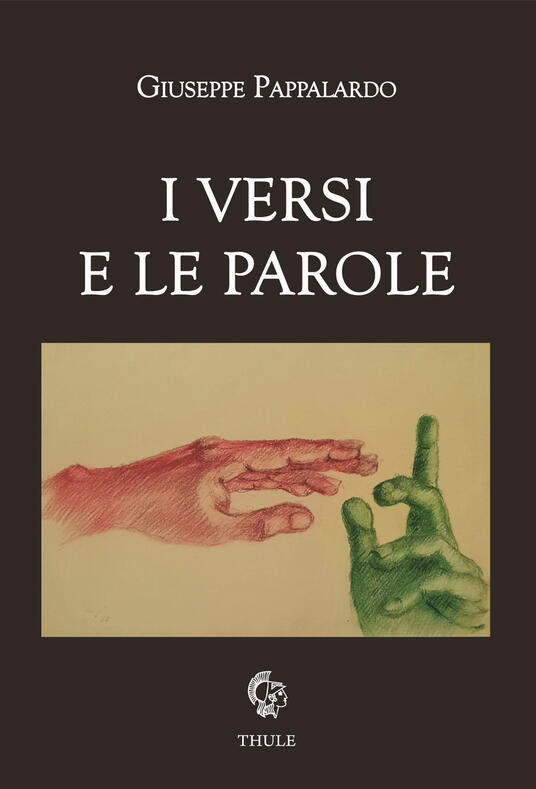 "Giuseppe Pappalardo, ""I versi e le parole"" (Ed. Thule) - di Guglielmo Peralta"