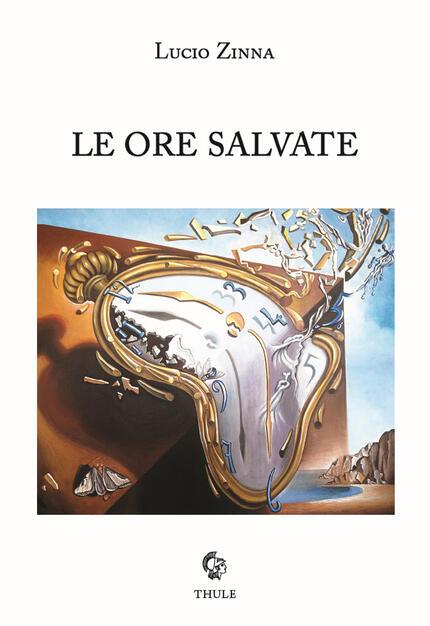 """Lucio Zinna, """"Le ore salvate"""" (ed. Thule) - di Guglielmo Peralta"""