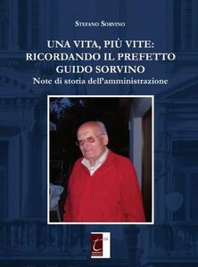 Una vita, più vite: ricordando il prefetto Guido Sorvino. Note di storia dell'amministrazione