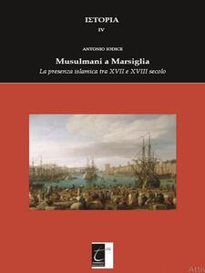 Musulmani a Marsiglia. La presenza islamica tra XVII e XVIII secolo
