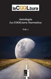 La COOLtura narrativa. Antologia. Vol. 1