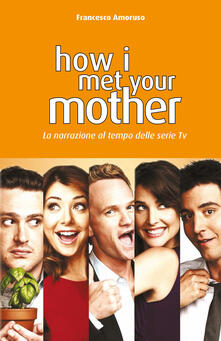 How I Met Your Mother. La narrazione al tempo delle serie tv.pdf