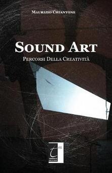 Sound Art. Percorsi della creatività. Ediz. illustrata - Maurizio Chiantone - copertina