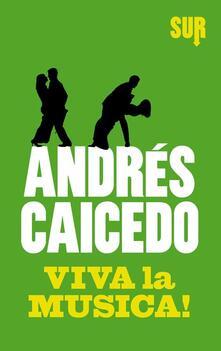 Viva la musica! - Andrés Caicedo - copertina