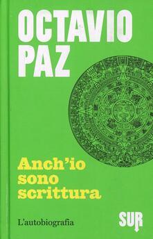 Anch'io sono scrittura. L'autobiografia - Octavio Paz - copertina