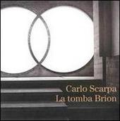 Carlo Scarpa. La tomba di Brion