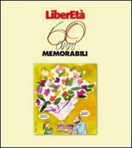 Liberetà 60 anni memorabili