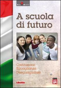 A scuola di futuro. Costituzione, eguaglianza, diseguaglianza