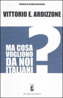 Ma cosa vogliono da noi italiani? - Vittorio E. Ardizzone - copertina