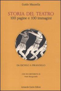 Storia del teatro. 100 pagine e 100 immagini. Da Eschilo a Pirandello