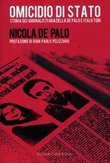 Omicidio di Stato. Storia dei giornalisti Graziella De Palo e Italo Toni - Nicola De Palo - copertina