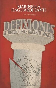 Defixiones. Il mistero delle tavolette magiche - Marinella Gagliardi Santi - copertina