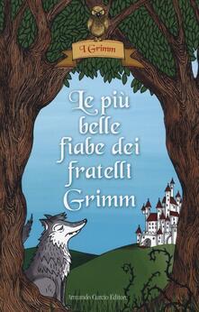 Le più belle fiabe dei fratelli Grimm. Ediz. illustrata - Jacob Grimm,Wilhelm Grimm - copertina