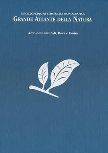 3tsportingclub.it Grande atlante della natura. Ambienti naturali, flora e fauna. Enciclopedia multimediale monografica Image