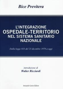 L' integrazione ospedale-territorio nel sistema sanitario nazionale. Dalla legge 833 del 23 dicembre 1978 a oggi - Bice Previtera - copertina