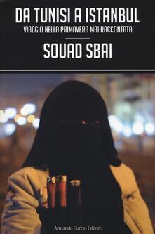 Da Tunisi a Istanbul. Viaggio nella primavera mai raccontata - Souad Sbai - copertina