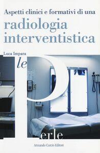 Aspetti clinici e formativi di una radiologia interventistica