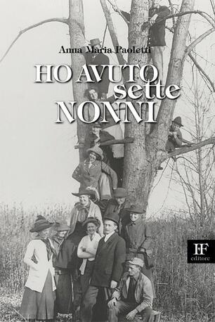 Ho Avuto Sette Nonni Anna Maria Paoletti Libro Ivo Forza Editore Arcobaleni Multicolore Ibs