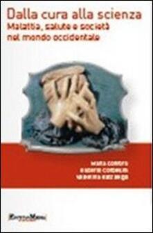 Dalla cura alla scienza. Malattia, salute e società nel mondo occidentale. Con contenuti multimediali - Maria Conforti,Gilberto Corbellini,Valentina Gazzaniga - copertina