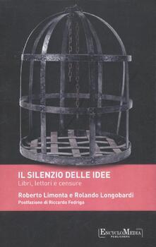 Il silenzio delle idee. Libri, letture e censure - Roberto Limonta,Rolando Longobardi - copertina