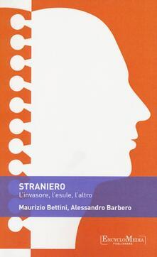 Straniero. L'invasore, l'esule, l'altro - Alessandro Barbero,Maurizio Bettini - copertina