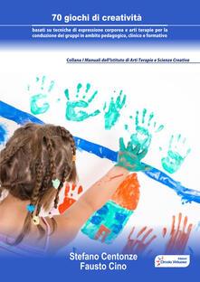 Aboutschuster.de 70 giochi di creatività basati su tecniche di espressione corporea e arti terapie per la conduzione dei gruppi in ambito pedagogico, clinico e formativo Image