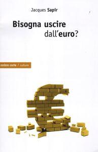 Libro Bisogna uscire dall'euro? Jacques Sapir