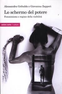 Lo schermo del potere. Femminismo e regime della visibilià - Alessandra Gribaldo,Giovanna Zapperi - copertina