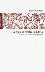 La società contro lo Stato. Ricerche di antropologia politica