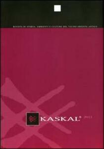 Kaskal. Rivista di storia, ambienti e culture del Vicino Oriente antico (2011). Ediz. italiana, inglese e tedesca. Vol. 8