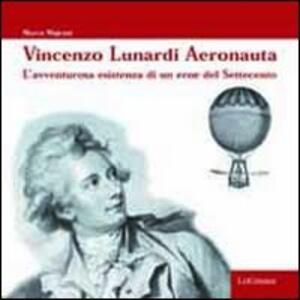 Vincenzo Lunardi aeronauta. L'avventurosa esistenza di un eroe del Settecento