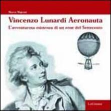 Camfeed.it Vincenzo Lunardi aeronauta. L'avventurosa esistenza di un eroe del Settecento Image