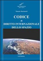 Codice di diritto internazionale dello spazio. Principali tattati, convenzioni e risoluzioni