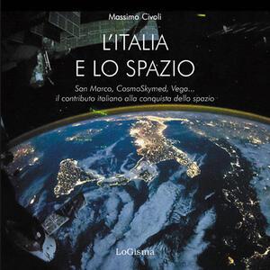 L' Italia nello spazio. San Marco, CosmoSkymed, Vega... il contributo italiano alla conquista dello spazio