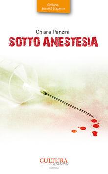 Sotto anestesia. Indagine di una detective per caso - Chiara Panzini - copertina