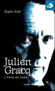 Julien Gracq. L'ultimo dei classici