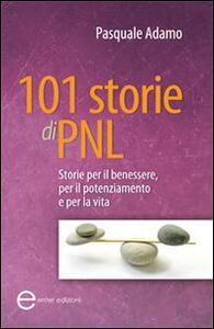 101 storie di PNL. Storie per il benessere, per il potenziamento e per la vita