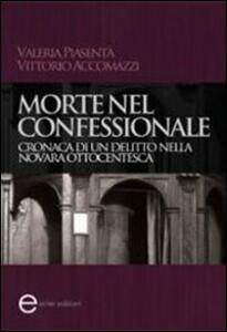 Morte nel confessionale. Cronaca di un delitto nella Novara ottocentesca