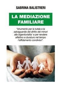 La mediazione familiare. «Strumento per la tutela e la salvaguardia del diritto dei minori alla bigenitorialità...»