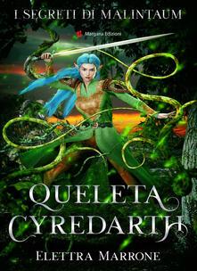 Queleta Cyredarth. I segreti di Malintaum - Elettra Marrone - copertina
