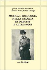 Musica e ideologia nella Francia di Debussy e altri saggi