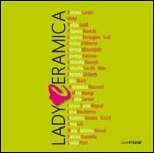 Lady ceramica. Ventidue ceramiste italiane. 1ª edizione. Ediz. multilingue